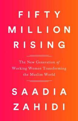 Fifty Million Rising: The New Generation of Working Women Transforming the Muslim World - Zahidi, Saadia