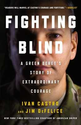 Fighting Blind: A Green Beret's Story of Extraordinary Courage - Castro, Ivan, and DeFelice, Jim