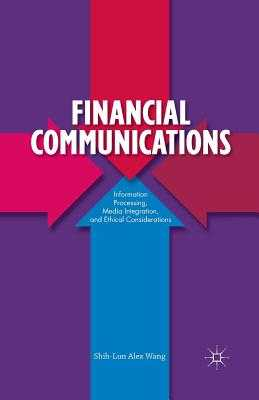 Financial Communications: Information Processing, Media Integration, and Ethical Considerations - Wang, S
