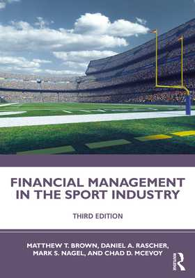 Financial Management in the Sport Industry - Brown, Matthew T., and Rascher, Daniel A., and Nagel, Mark S.