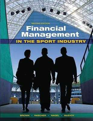 Financial Management in the Sport Industry - Brown, Matthew T, and Rascher, Daniel, and Nagel, Mark S