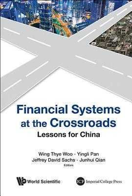 Financial Systems at the Crossroads: Lessons for China - Woo, Wing Thye (Editor), and Pan, Yingli (Editor), and Sachs, Jeffrey David (Editor)