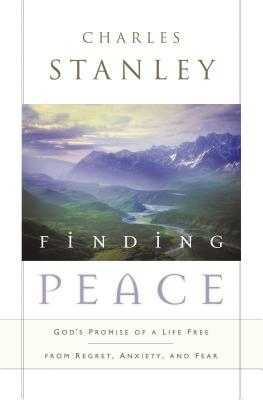 Finding Peace: God's Promise of a Life Free from Regret, Anxiety, and Fear - Stanley, Charles F