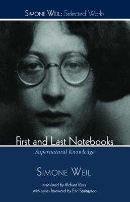 First and Last Notebooks - Weil, Simone, and Rees, Richard (Translated by), and Springsted, Eric O (Foreword by)