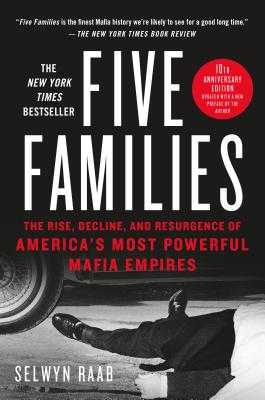 Five Families: The Rise, Decline, and Resurgence of America's Most Powerful Mafia Empires - Raab, Selwyn