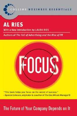 Focus: The Future of Your Company Depends on It - Ries, Al