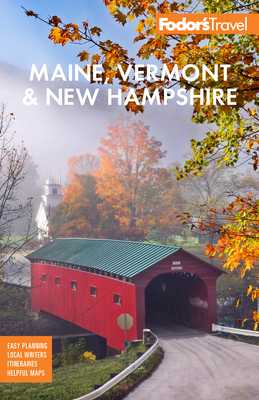Fodor's Maine, Vermont, & New Hampshire: With the Best Fall Foliage Drives & Scenic Road Trips - Fodor's Travel Guides