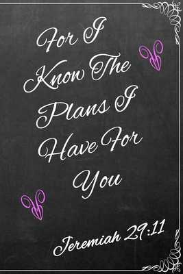 For I Know the Plans I Have for You: Lined Journal / Notebook - Jeremiah 29:11 - Ink, Journals