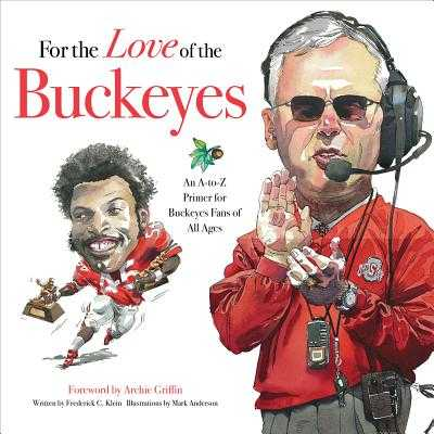 For the Love of the Buckeyes: An A-To-Z Primer for Buckeyes Fans of All Ages - Klein, Frederick C, and Griffin, Archie (Foreword by)