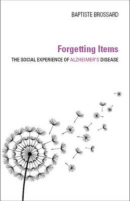 Forgetting Items: The Social Experience of Alzheimer's Disease - Brossard, Baptiste