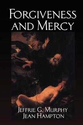 Forgiveness and Mercy - Murphy, Jeffrie G., and Hampton, Jean