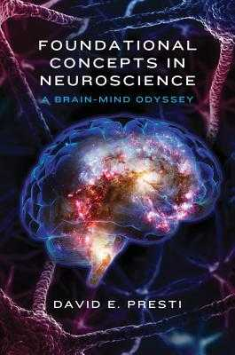 Foundational Concepts in Neuroscience: A Brain-Mind Odyssey - Presti, David E, PhD