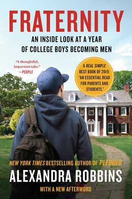 Fraternity: An Inside Look at a Year of College Boys Becoming Men - Robbins, Alexandra