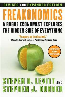 Freakonomics REV Ed: A Rogue Economist Explores the Hidden Side of Everything - Levitt, Steven D, and Dubner, Stephen J