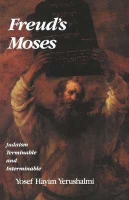 Freud's Moses: Judaism Terminable and Interminable - Yerushalmi, Yosef Hayim, Professor