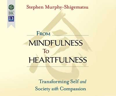 From Mindfulness to Heartfulness: Transforming Self and Society with Compassion - Murphy-Shigematsu, Stephen, and Carlson, Steve (Narrator)