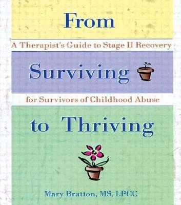 From Surviving to Thriving: A Therapist's Guide to Stage II Recovery for Survivors of Childhood Abuse - Bratton, Mary