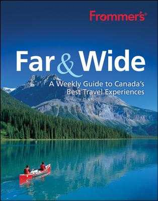 Frommer's Far & Wide: A Weekly Guide to Canada's Best Travel Experiences - Hempstead, Andrew, and Cuthbert, Pamela, and Aykroyd, Lucas