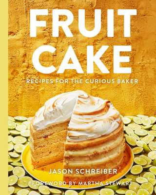 Fruit Cake: Recipes for the Curious Baker - Schreiber, Jason, and Stewart, Martha (Foreword by)
