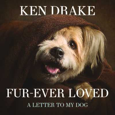 Fur-Ever Loved: A Letter to My Dog - Drake