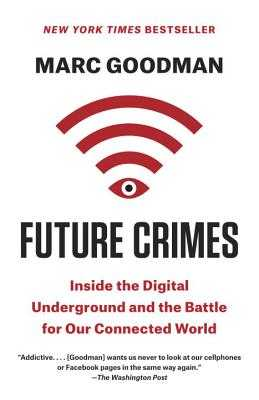 Future Crimes: Inside the Digital Underground and the Battle for Our Connected World - Goodman, Marc