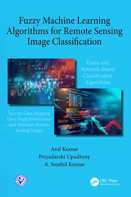 Fuzzy Machine Learning Algorithms for Remote Sensing Image Classification - Kumar, Anil, and Upadhyay, Priyadarshi