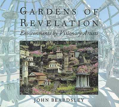 Gardens of Revelation: Environments by Visionary Artists - Beardsley, John
