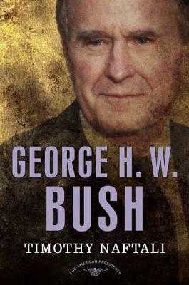 George H.W. Bush - Naftali, Timothy, and Schlesinger, Arthur M (Editor), and Wilentz, Sean (Editor)