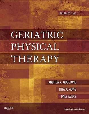Geriatric Physical Therapy - Guccione, Andrew A, and Wong, Rita, PT, Edd, Fapta, and Avers, Dale, PT, DPT, PhD, Fapta