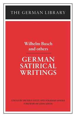 German Satirical Writings: Wilhelm Busch and Others - Busch, Wilhelm, and Simon, John, and Lotze, Dieter P (Editor)