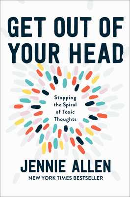 Get Out of Your Head: Stopping the Spiral of Toxic Thoughts - Allen, Jennie