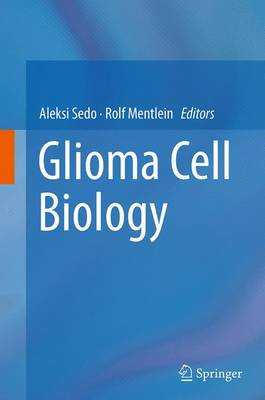 Glioma Cell Biology - Sedo, Aleksi (Editor), and Mentlein, Rolf (Editor)