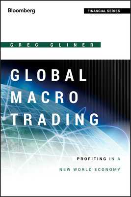 Global Macro Trading: Profiting in a New World Economy - Gliner