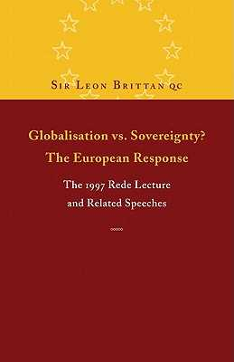 Globalisation vs. Sovereignty? the European Response: The 1997 Rede Lecture and Related Speeches and Articles - Brittan, Leon
