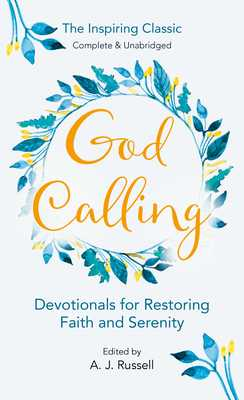 God Calling: The Power of Love and Joy That Restores Faith and Serenity in Our Troubled World World, Complete & Unabridged for Comfortable Reading - Russell, A J, Captain