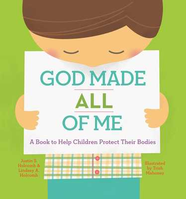 God Made All of Me: A Book to Help Children Protect Their Bodies - Holcomb, Justin, and Holcomb, Lindsey
