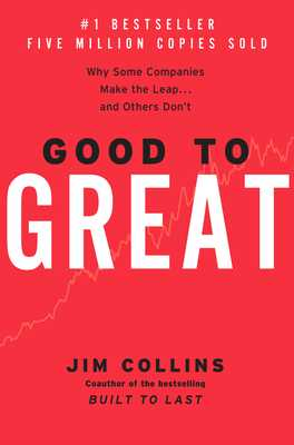 Good to Great: Why Some Companies Make the Leap...and Others Don't - Collins, Jim