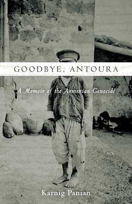 Goodbye, Antoura: A Memoir of the Armenian Genocide - Panian, Karnig