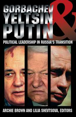 Gorbachev, Yeltsin, & Putin: Political Leadership in Russia's Transition - Brown, Archie (Editor), and Shevtsova, Lilia (Editor)