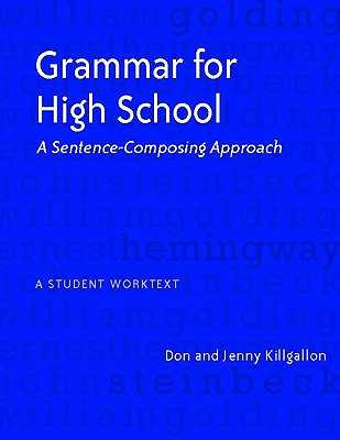 Grammar for High School: A Sentence-Composing Approach---A Student Worktext - Killgallon, Donald, and Killgallon, Jenny