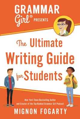Grammar Girl Presents the Ultimate Writing Guide for Students - Fogarty, Mignon