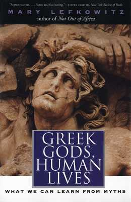 Greek Gods, Human Lives: What We Can Learn from Myths - Lefkowitz, Mary