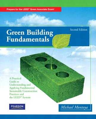 Green Building Fundamentals: Practical Guide to Understanding and Applying Fundamental Sustainable Construction Practices and the LEED System - Montoya, Mike