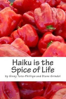 Haiku is the Spice of Life - Grindol, Diane, and Tata-Phillips, Ginny