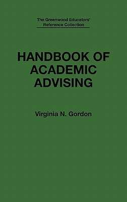 Handbook of Academic Advising - Gordon, Virginia N