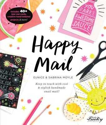 Happy Mail: Keep in Touch with Cool & Stylish Handmade Snail Mail! - Moyle, Eunice, and Moyle, Sabrina, and Bronstad, Alex