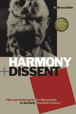Harmony + Dissent: Film and Avant-Garde Art Movements in the Early Twentieth Century - Elder, R Bruce