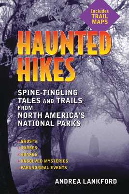 Haunted Hikes: Spine-Tingling Tales and Trails from North America's National Parks - Lankford, Andrea