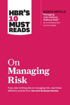 "Hbr's 10 Must Reads on Managing Risk (with Bonus Article ""managing 21st-Century Political Risk"" by Condoleezza Rice and Amy Zegart) - Review, Harvard Business, and Kaplan, Robert S, and Rice, Condoleezza"