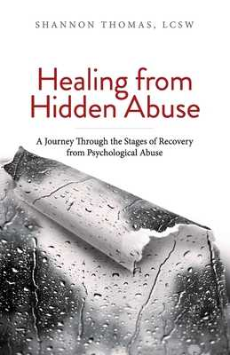 Healing from Hidden Abuse: A Journey Through the Stages of Recovery from Psychological Abuse - Thomas, Shannon